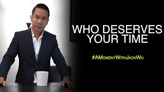 Who Deserves Your Time | A Moment With Jack Wu