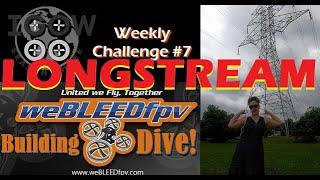 IGOW3 LONGSTREAM Week #7: weBLEEDfpv Building Dive (FPV Skittle Favorite Challenge!)