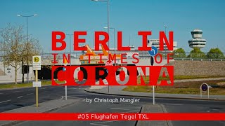 Berlin in Times of Corona - #05 - Flughafen Tegel (TXL)