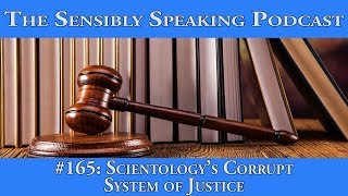 Sensibly Speaking Podcast #165: Scientology's Corrupt System of Justice
