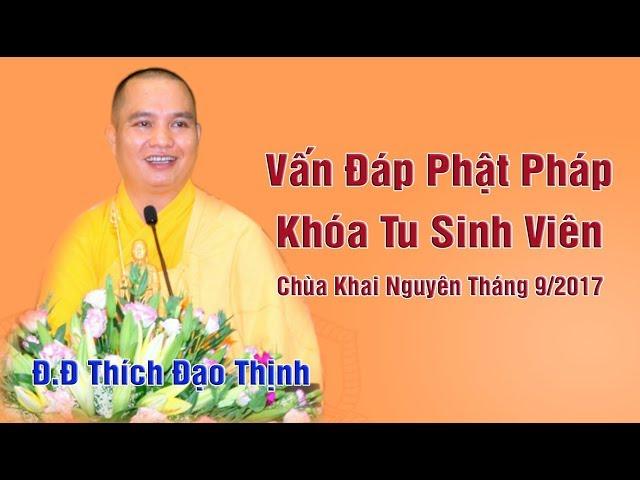 Vấn Đáp Phật Pháp Khóa Tu Sinh Viên Tháng 9 2017 Đ Đ Thích Đạo Thịnh