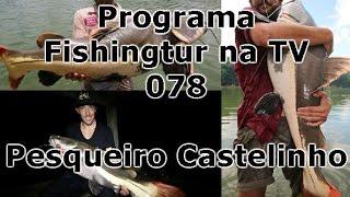 Programa Fishingtur na TV 078 - Pesqueiro Castelinho