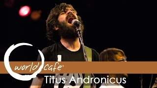 "Titus Andronicus - ""Dimed Out"" and ""I Lost My Mind"" (Recorded Live for World Cafe)"