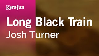 Karaoke Long Black Train - Josh Turner *