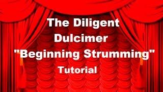 "The Diligent Dulcimer - Tutorial ""Beginning Strumming"""