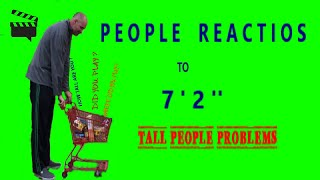 TALL PROBLEMS: people reactions TO 7ft 2inch