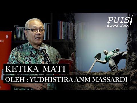 YUDHISTIRA ANM MASSARDI: Ketika Mati | Puisi Hari Ini