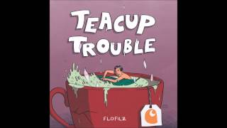 FloFilz   Teacup Trouble (inflammable Mixtapesessions #4)
