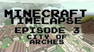 Minecraft Timelapse Building : Episode 3 - City of Arches ft Firedragon04