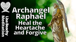 Archangel Raphael Meditation 💚  Heal The Heartache And Forgive