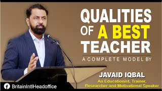 Qualities of A Best TEACHER.(Qualities of A GREAT TEACHER). A Complete Model By Javaid Iqbal