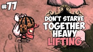 Heavy Lifting - Don't Starve Together Gameplay - Part 77