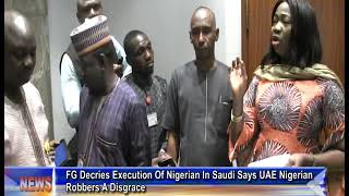 FG Decries Execution Of Nigerian In Saudi Pathetic Says UAE Nigerian Robbers Are A Disgrace