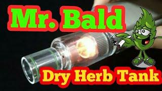 Vape Tank! Mr Bald II Dry herb Tank!! WOW