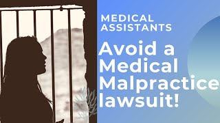 Medical Assistants: How to avoid a Medical Malpractice Lawsuit!