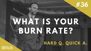 HQQA036 What is your burn rate?