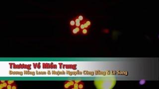 Thương Về Miền Trung – Huỳnh Nguyễn Công Bằng ft Lê Sang ft Dương Hồng Loan