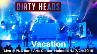 Dirty Heads   Vacation LIVE @ PNC Bank Arts Center Holmdel NJ 7242019
