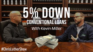 5% Down Conventional Loan with Kevin Miller | #ChrisLutherShow: Low/No Money Down Loans Series