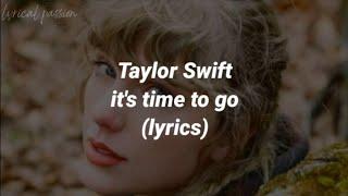 Taylor Swift - it's time to go (lyrics)