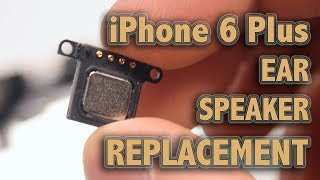 iPhone 6 Plus Ear Speaker Replacement