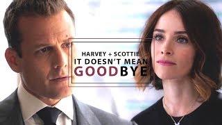 Suits - Harvey + Scottie || It doesn't mean goodbye