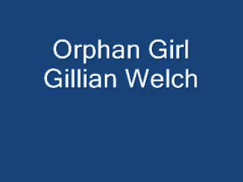 Gillian Welch Orphan Girl.