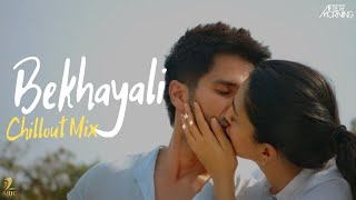 Bekhayali Chillout Mix | Aftermorning  | Kabir Singh | Arijit Singh | Sachet Tandon
