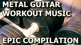 Metal Guitar WORKOUT MIX Compilation 2016