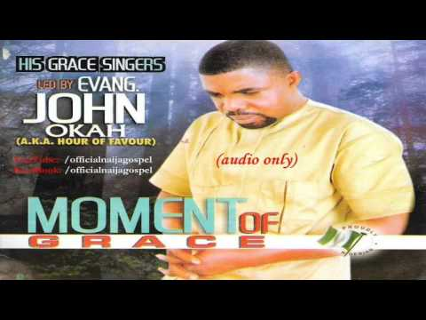 John Okah - Moment Of Grace  [Official Naija Gospel]