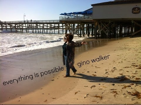 Everything Is Possible ~ Gino Walker
