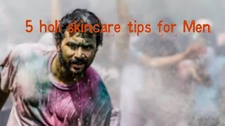 5 Holi Skincare tips for men | How to protect your skin & hair from Holi colors