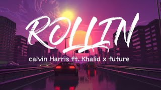 Calvin Harris - Rollin Ft Future & Khalid  S