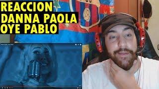 Danna Paola   Oye Pablo (REACCIÓN)