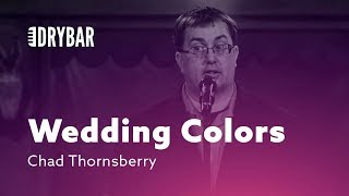 Trying To Choose Wedding Colors. Chad Thornsberry