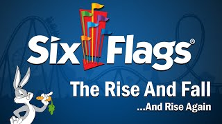 Six Flags - The Rise and Fall...And Rise Again