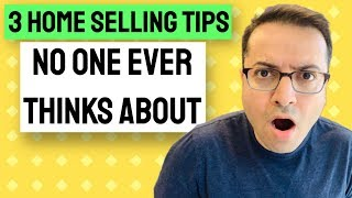 3 Home Selling Tips NO ONE EVER THINKS ABOUT