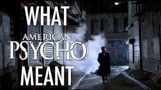American Psycho - What it all Meant