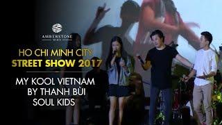 My Kool Viet Nam | Thanh Bùi, Bích Ngọc, Soul Kids | HCMC Street Show 2017