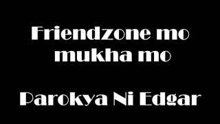 Friendzone mo mukha mo Lyrics - Parokya ni Edgar