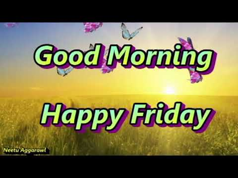Download Good Morning Happy Friday Mp4 HD Video and MP3
