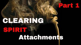Clearing & Removing Spirit Attachments PART 1