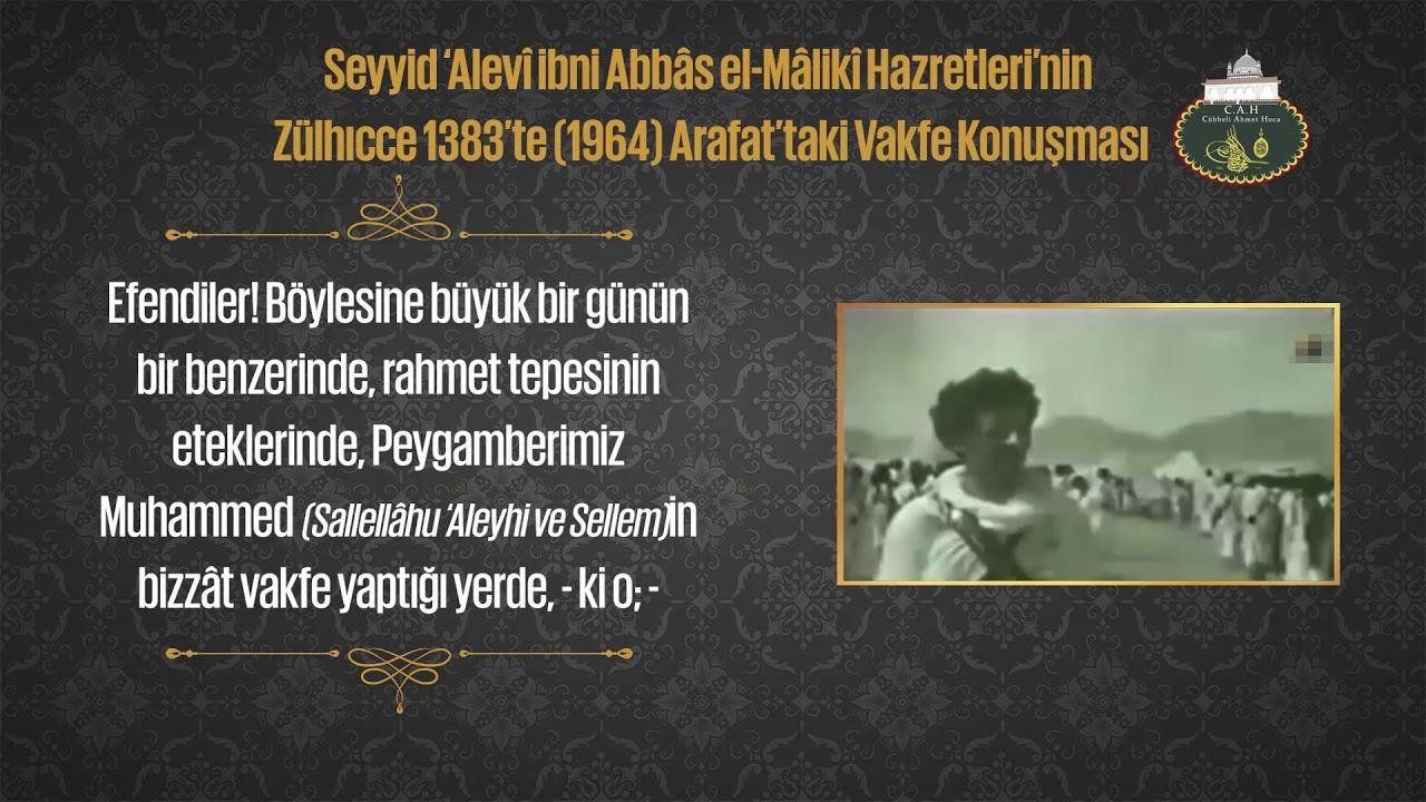 Seyyid 'Alevî ibni Abbâs el-Mâlikî Hazretleri'nin 1964'te Arafat'taki Vakfe Konuşması