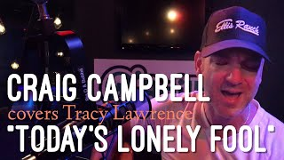 Craig Campbell    Today's Lonely Fool (Tracy Lawrence Cover)