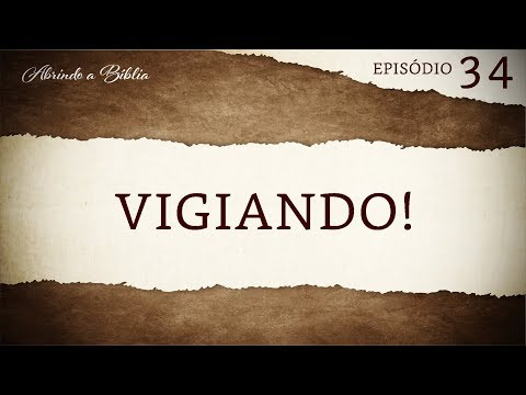 Vigiando! | Abrindo a Bíblia