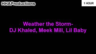 DJ Khaled   Weather The Storm Ft. Meek Mill, Lil Baby (1 Hour)