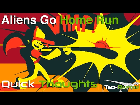 Quick Thoughts – Aliens Go Home Run video thumbnail