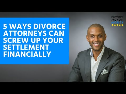 5 Ways Divorce Attorneys Can Screw Up Your Settlement Financially