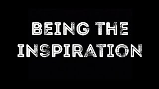 Being the Inspiration