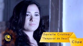 Danielle Cristina - Temporal de Deus (Video Oficial)